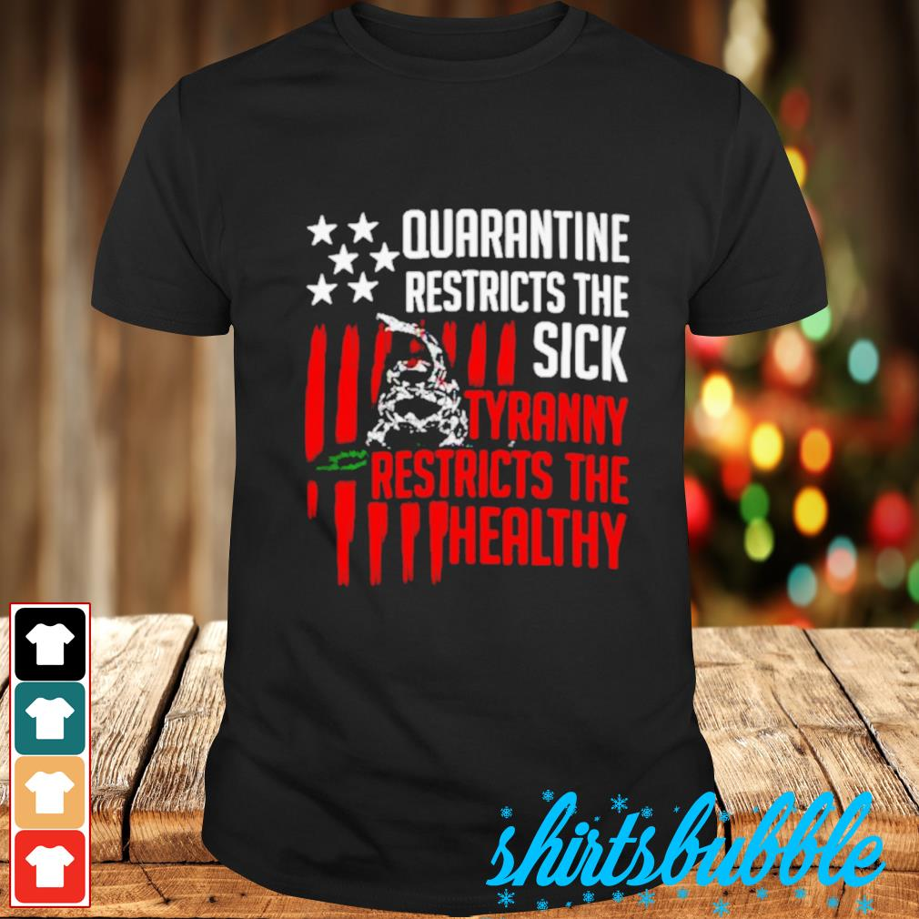 Snake quarantine restricts the sick tyranny restricts the healthy shirt