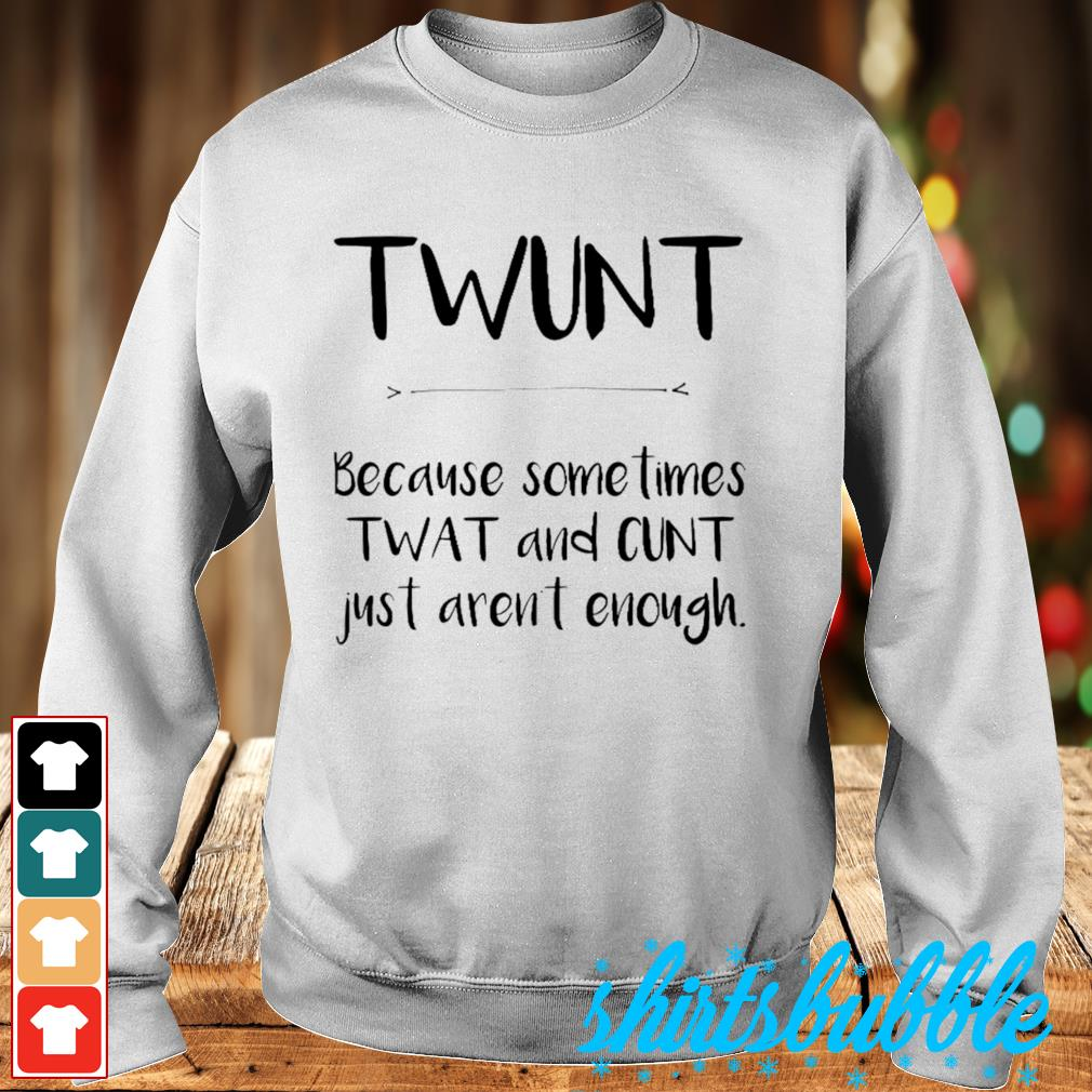 Twunt because sometimes wat and cunt just aren't enough s Sweater