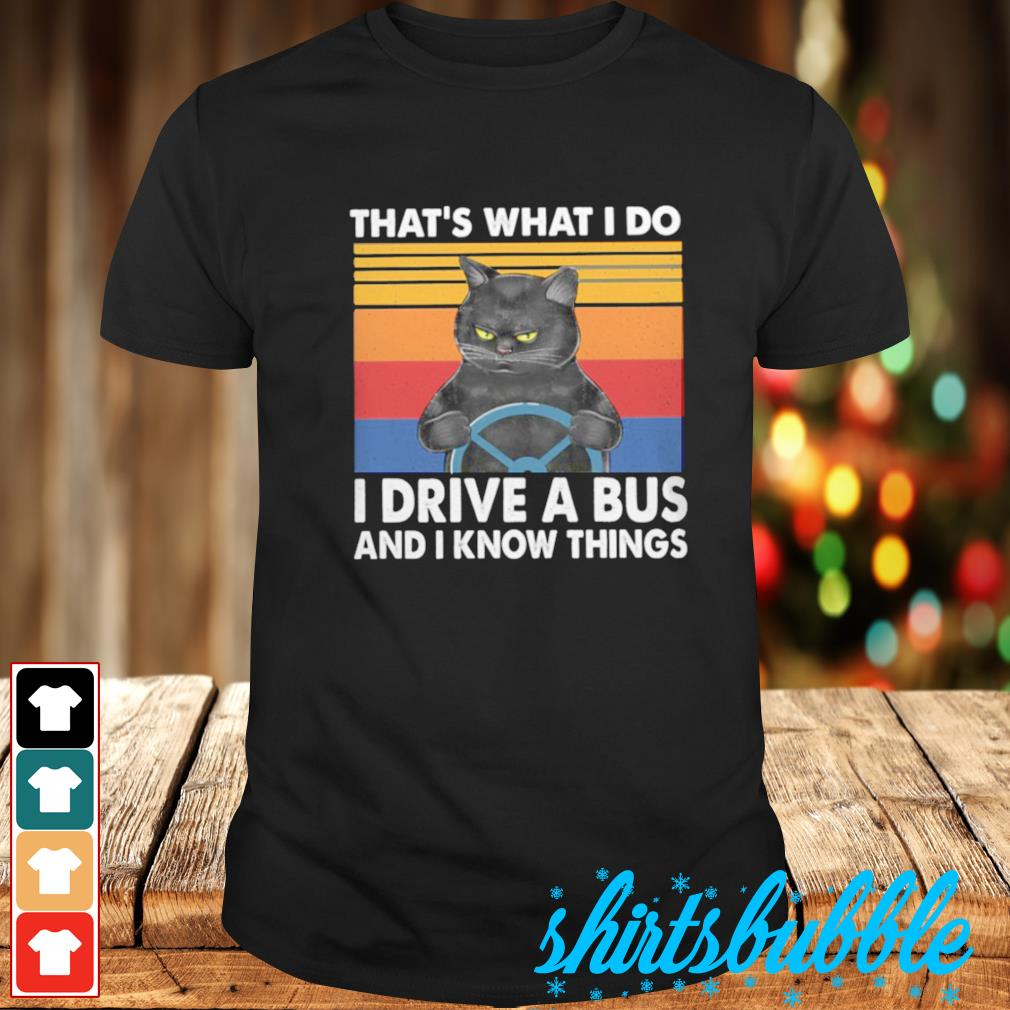 That's what I do I drive a bus and I know things vintage shirt