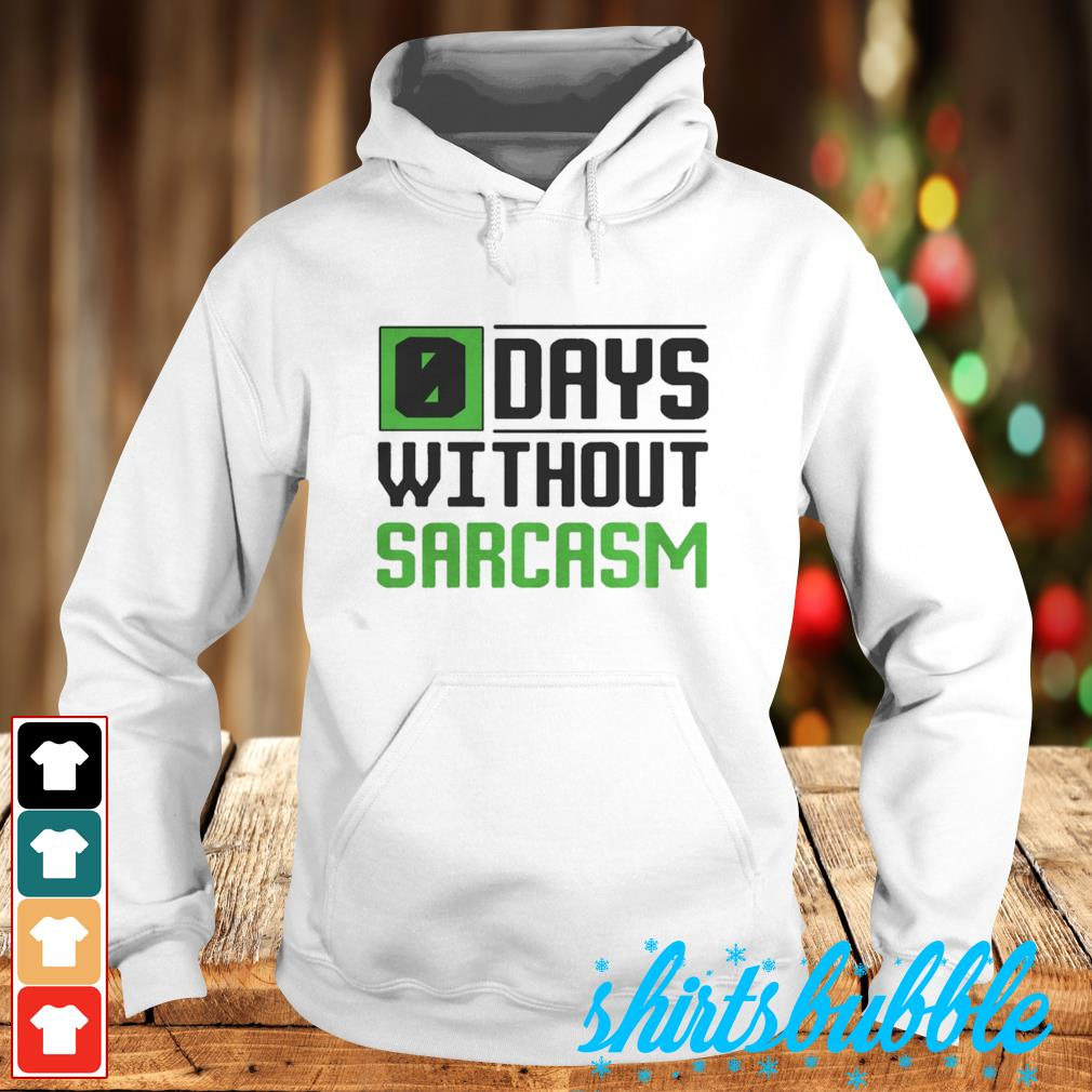 0 Days without sarcasm s Hoodie