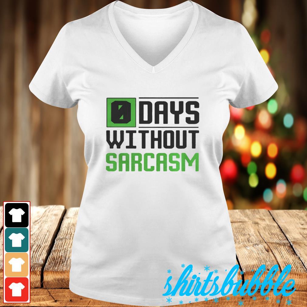 0 Days without sarcasm s V-neck t-shirt